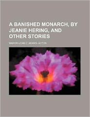 A Banished Monarch, by Jeanie Hering, and Other Stories