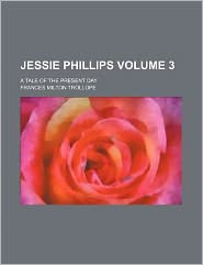 Jessie Phillips Volume 3; A Tale of the Present Day