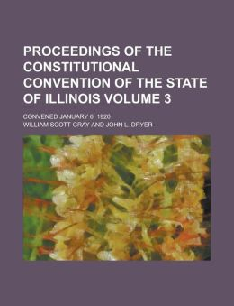 Proceedings of the Constitutional Convention of the State of Illinois; Convened January 6, 1920 Volume 3