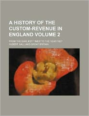 A History of the Custom-Revenue in England Volume 2; From the Earliest Times to the Year 1827