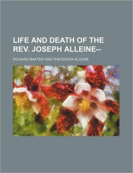 Life and Death of the REV. Joseph Alleine--