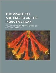 The Practical Arithmetic on the Inductive Plan; Including Oral and Written Exercises