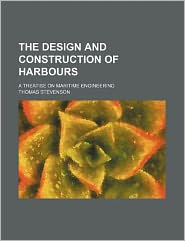 The Design and Construction of Harbours; A Treatise on Maritime Engineering