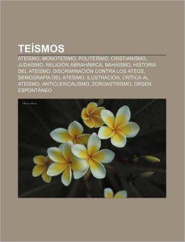 Teismos: Ateismo, Monoteismo, Politeismo, Cristianismo, Judaismo, Religion Abrahamica, Bahaismo, Historia del Ateismo