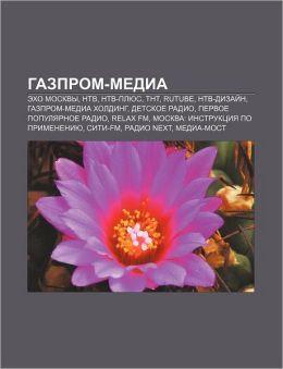 Gazprom-Medi: Ekho Moskvy, NTV, NTV-Plyus, TNT, Rutube, NTV-Dizai¿n, Gazprom-Media Kholding, Det·skoe radio, Pervoe populyarnoe Radio