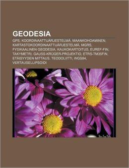Geodesia: GPS, Koordinaattij&aumlrjeste... Maankohoaminen, Kartastokoordinaatti... MGRS, Fysikaalinen geodesia, Kaukokartoitus, EUREF-FIN (Finnish Edition)
