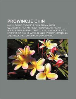 Prowincje Chin: Anhui, Dawne Prowincje Chin, Fujian, Gansu, Guangdong, Hajnan, Hebei, Heilongjiang, Henan, Hubei, Hunan, Jiangsu, Jian
