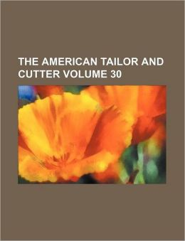 The American Tailor and Cutter Volume 30