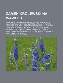 Zamek Krolewski Na Wawelu: Prywatne Apartamenty Krolewskie Na Wawelu, Reprezentacyjne Komnaty Krolewskie Na Wawelu, Skarbiec Koronny Na Wawelu