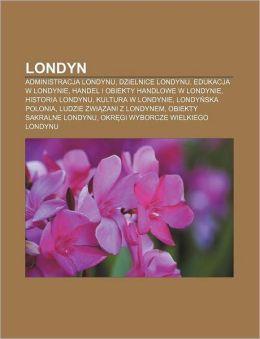 Londyn: Administracja Londynu, Dzielnice Londynu, Edukacja W Londynie, Handel I Obiekty Handlowe W Londynie, Historia Londynu