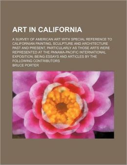 Art in California; A Survey of American Art with Special Reference to Californian Painting, Sculpture and Architecture Past and Present, Particularly