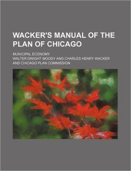 Wacker's Manual of the Plan of Chicago; Municipal Economy