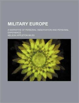 Military Europe; A Narrative of Personal Observation and Personal Experience