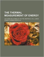 The thermal measurement of energy; Lectures delivered at the Philosophical Hall, Leeds