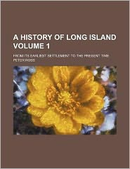 A history of Long Island Volume 1; from its earliest settlement to the present time
