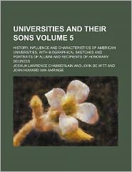 Universities and their sons Volume 5; history, influence and characteristics of American universities, with biographical sketches and portraits of alumni and recipients of honorary degrees