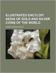 Illustrated encylopaedia of gold and silver coins of the world