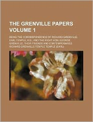 The Grenville papers Volume 1 ; being the correspondence of Richard Grenville, Earl Temple, K.G., and the Right Hon George Grenville, their friends and contemporaries