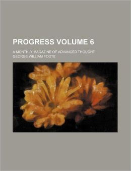 Progress Volume 6 ; a monthly magazine of advanced thought