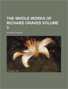 The whole works of Richard Graves Volume 3