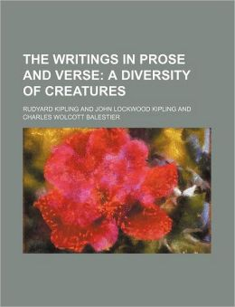 The Writings in Prose and Verse; A diversity of creatures