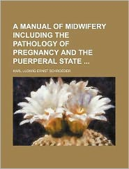 A manual of midwifery including the pathology of pregnancy and the puerperal state