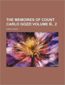 The memoires of Count Carlo Gozzi Volume ?????. 2