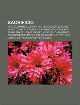 Sacrificio: Altares, Martires, Sacrificio de Animales, Juana de Arco, Cornelio, Sacrificios Humanos En La America Prehispanica, Le