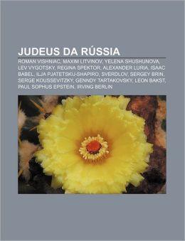 Judeus Da Russia: Roman Vishniac, Maxim Litvinov, Yelena Shushunova, Lev Vygotsky, Regina Spektor, Alexander Luria, Isaac Babel