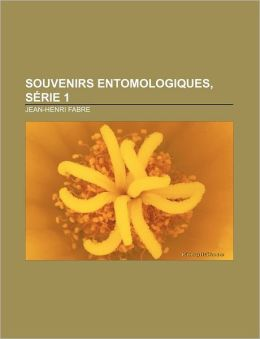 Souvenirs Entomologiques, S Rie 1
