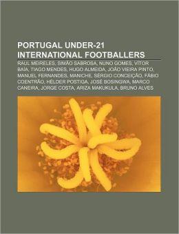 Portugal Under-21 International Footballers: Raul Meireles, Simao Sabrosa, Nuno Gomes, Vitor Baia, Tiago Mendes, Hugo Almeida