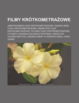 Filmy Krótkometrazowe: Amerykanskie Filmy Krótkometrazowe, Kanadyjskie Filmy Krótkometrazowe, Niemieckie Filmy Krótkometrazowe, Polskie Filmy Krótkome