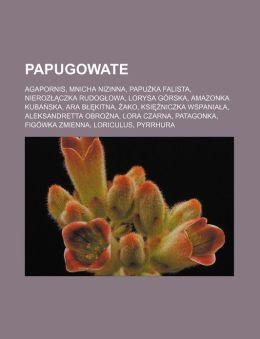 Papugowate: Agapornis, Mnicha Nizinna, Papuzka Falista, Nierozlaczka Rudoglowa, Lorysa Górska, Amazonka Kubanska, Ara Blekitna, Zako, Ksiezniczka Wspa