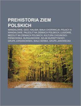 Prehistoria Ziem Polskich: Wandalowie, Goci, Kalisia, Bia a Chorwacja, Polacy a Wandalowie, Paleolit Na Ziemiach Polskich, Lugiowie