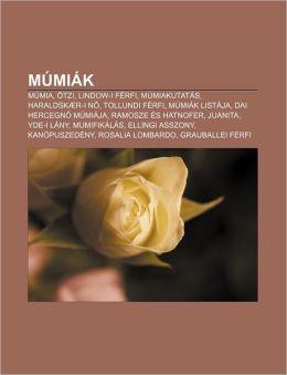 Mumiak: Mumia, Otzi, Lindow-I Ferfi, Mumiakutatas, Haraldskaer-I N, Tollundi Ferfi, Mumiak Listaja, Dai Hercegn Mumiaja, Ramos
