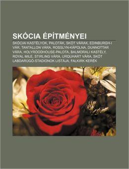 Skocia Epitmenyei: Skociai Kastelyok, Palotak, Skot Varak, Edinburgh-I Var, Tantallon Vara, Rosslyn-Kapolna, Dunnottar Vara