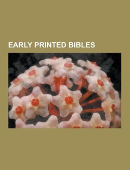 Early Printed Bibles: Authorized King James Version, Matthew Bible, Geneva Bible, Bishops' Bible, Gutenberg Bible, Douay-Rheims Bible