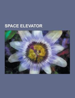 Space Elevator: Space Tether, Space Elevator Safety, Space Elevators in Fiction, Lunar Space Elevator, Space Elevator Economics, Skyho