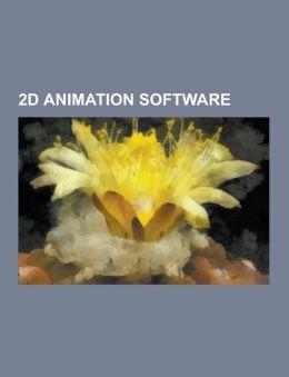 2D Animation Software: Adobe Flash, 2D Computer Graphics, Toon Boom Animation, Tvpaint, Stykz, Adobe Shockwave, Flipnote Studio