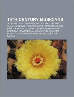 16th-Century Musicians: 16th-Century Composers, William Byrd, Thomas Tallis, John Bull, Thomas Campion, Martin Peerson, Kry Tof Harant