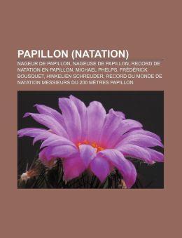 Papillon (Natation): Nageur de Papillon, Nageuse de Papillon, Record de Natation En Papillon, Michael Phelps, Fr D Rick Bousquet