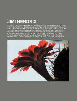 Jimi Hendrix: Album de Jimi Hendrix, Chanson de Jimi Hendrix, the Jimi Hendrix Experience Box Set, the Cry of Love, All Along the Wa