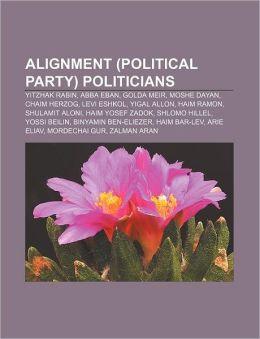 Alignment (Political Party) Politicians: Yitzhak Rabin, Abba Eban, Golda Meir, Moshe Dayan, Chaim Herzog, Levi Eshkol, Yigal Allon, Haim Ramon