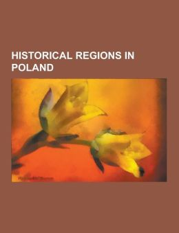Historical Regions in Poland: Silesia, Kulmerland, Pomesanians, Ruthenia, Lusatia, Pomerelia, Galicia, Kingdom of Galicia and Lodomeria