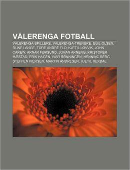 Valerenga Fotball: Valerenga-Spillere, Valerenga-Trenere, Egil Olsen, Rune Lange, Tore Andre Flo, Kjetil Lovvik, John Carew, Arnar Forsun