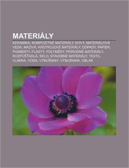 Materialy: Keramika, Kompozitne Materialy, Kovy, Materialova Veda, Maziva, Nastrojove Materialy, Odpady, Papier, Pigmenty, Plasty