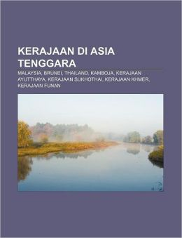 Kerajaan Di Asia Tenggar: Malaysia, Brunei, Thailand, Kamboja, Kerajaan Ayutthaya, Kerajaan Sukhothai, Kerajaan Khmer, Kerajaan Funan