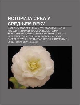 Istorija Srba U Srednjem Veku: IstoriJa Srba pre Nemanjic´a, Stari Ras, Marko Kraljevic´, MariJinsko Jevandelje, Lazar Hrebeljanovic´