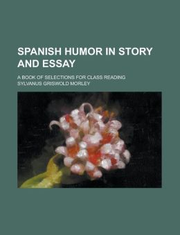 Spanish Humor in Story and Essay; A Book of Selections for Class Reading