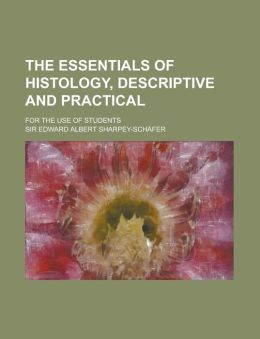 The Essentials of Histology, Descriptive and Practical; For the Use of Students